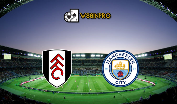 Soi kèo Fulham vs Man City